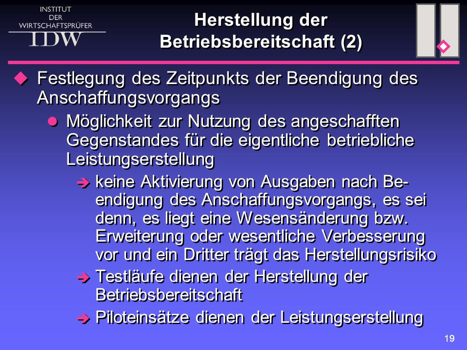 19 Herstellung der Betriebsbereitschaft (2)  Festlegung des Zeitpunkts der Beendigung des Anschaffungsvorgangs Möglichkeit zur Nutzung des angeschaff