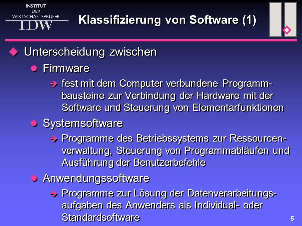 5 Klassifizierung von Software (1)  Unterscheidung zwischen Firmware  fest mit dem Computer verbundene Programm- bausteine zur Verbindung der Hardwa