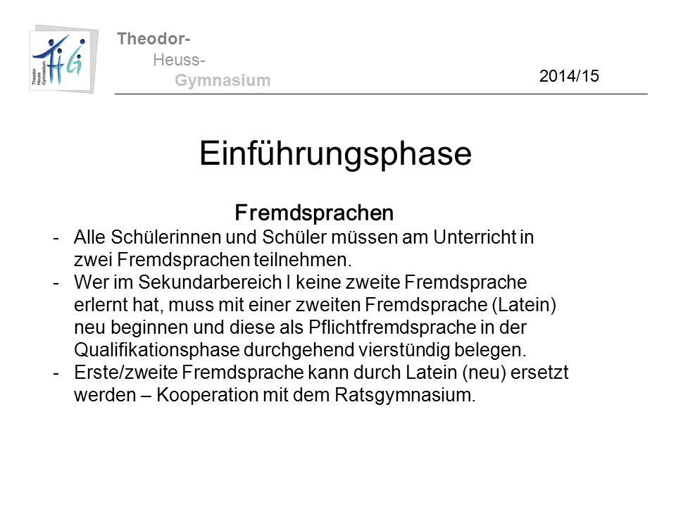 Theodor- Heuss- Gymnasium 2014/15 Einführungsphase Fremdsprachen -Alle Schülerinnen und Schüler müssen am Unterricht in zwei Fremdsprachen teilnehmen.