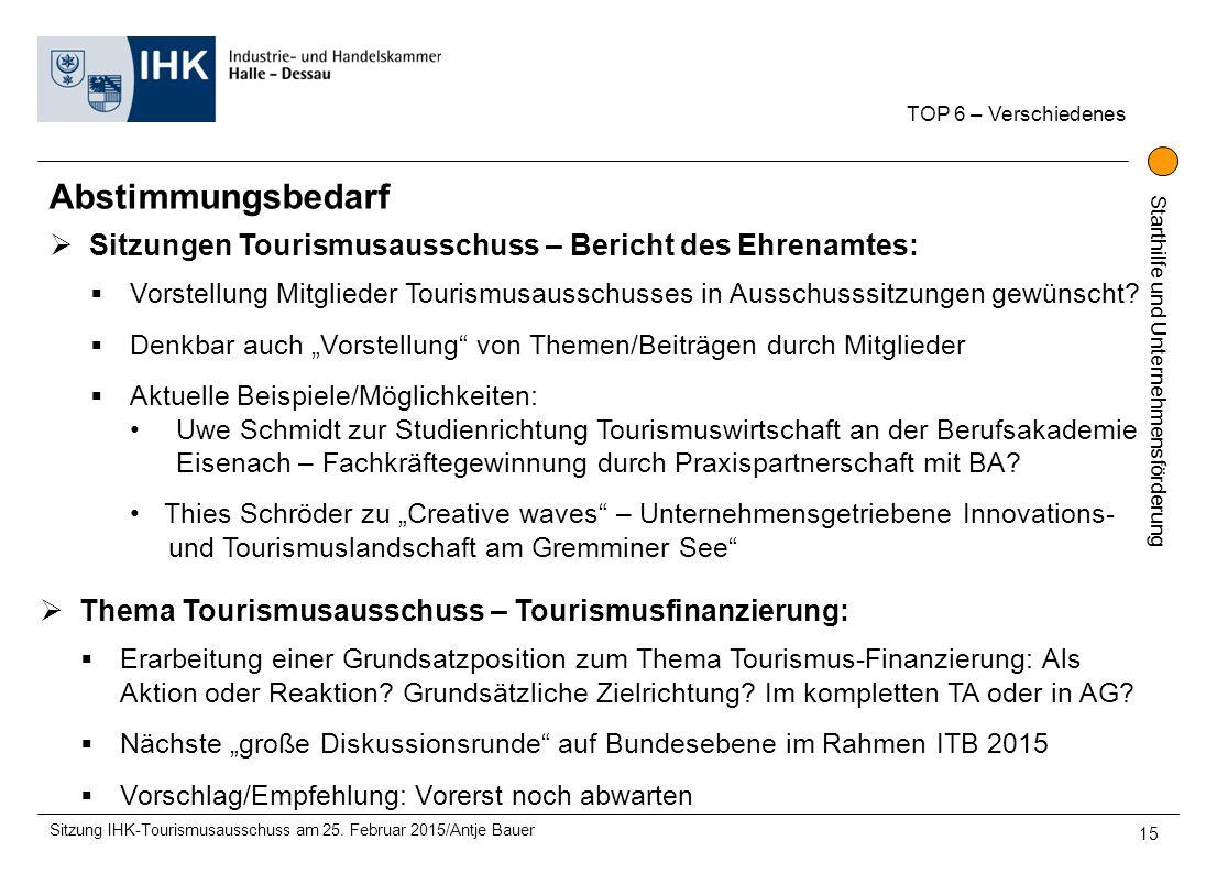 Starthilfe und Unternehmensförderung TOP 6 – Verschiedenes Sitzung IHK-Tourismusausschuss am 25. Februar 2015/Antje Bauer 15  Sitzungen Tourismusauss