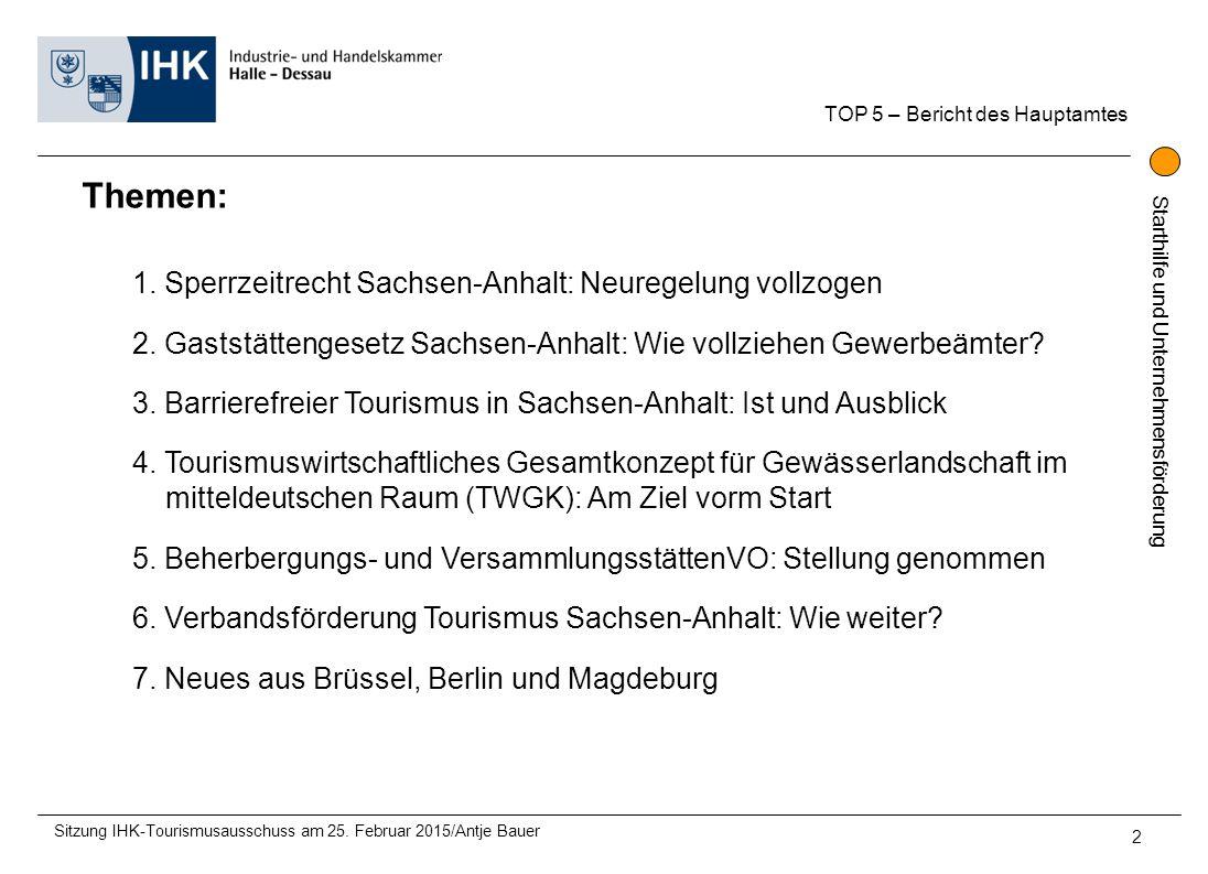 Starthilfe und Unternehmensförderung TOP 5 – Bericht des Hauptamtes Sitzung IHK-Tourismusausschuss am 25. Februar 2015/Antje Bauer 2 Themen: 1. Sperrz