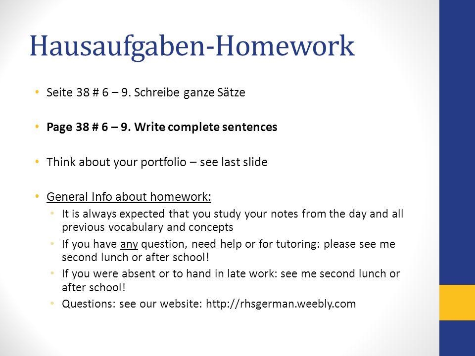 Hausaufgaben-Homework Seite 38 # 6 – 9. Schreibe ganze Sätze Page 38 # 6 – 9. Write complete sentences Think about your portfolio – see last slide Gen
