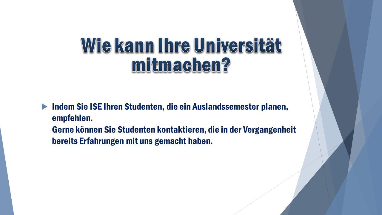  Indem Sie ISE Ihren Studenten, die ein Auslandssemester planen, empfehlen.