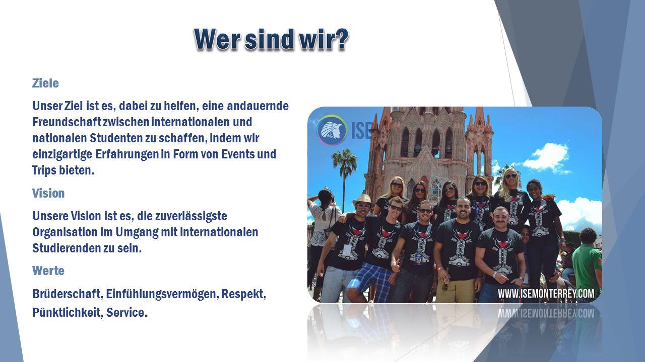 Ziele Unser Ziel ist es, dabei zu helfen, eine andauernde Freundschaft zwischen internationalen und nationalen Studenten zu schaffen, indem wir einzigartige Erfahrungen in Form von Events und Trips bieten.