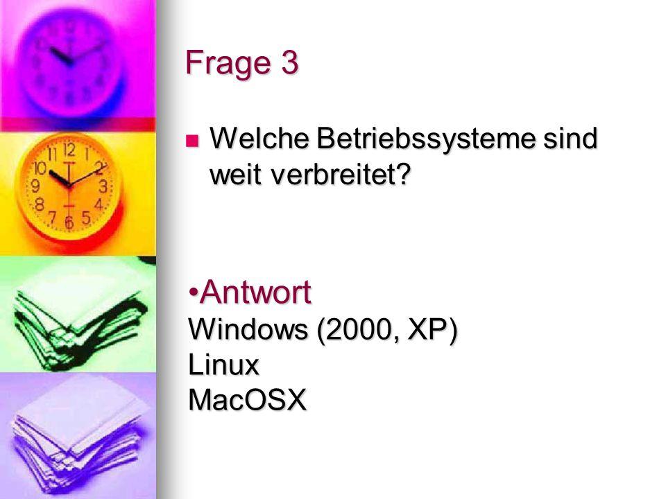 Frage 3 Welche Betriebssysteme sind weit verbreitet? Welche Betriebssysteme sind weit verbreitet? Antwort Windows (2000, XP) Linux MacOSXAntwort Windo