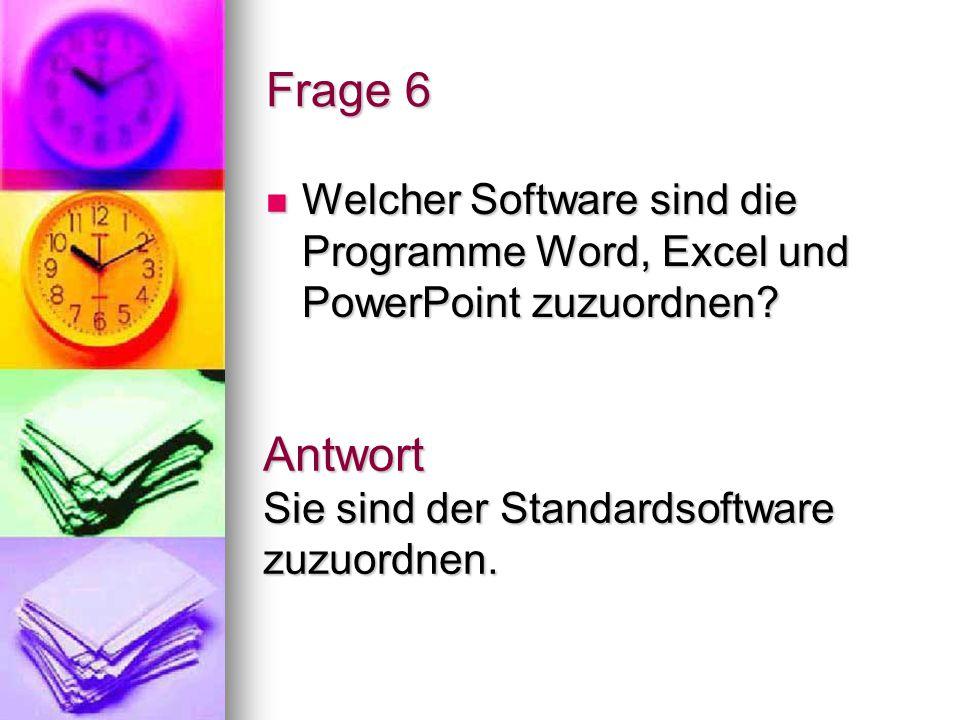 Frage 6 Welcher Software sind die Programme Word, Excel und PowerPoint zuzuordnen? Welcher Software sind die Programme Word, Excel und PowerPoint zuzu