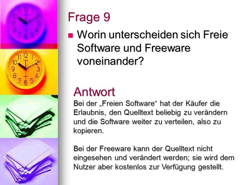 Frage 9 Worin unterscheiden sich Freie Software und Freeware voneinander? Worin unterscheiden sich Freie Software und Freeware voneinander? Antwort Be