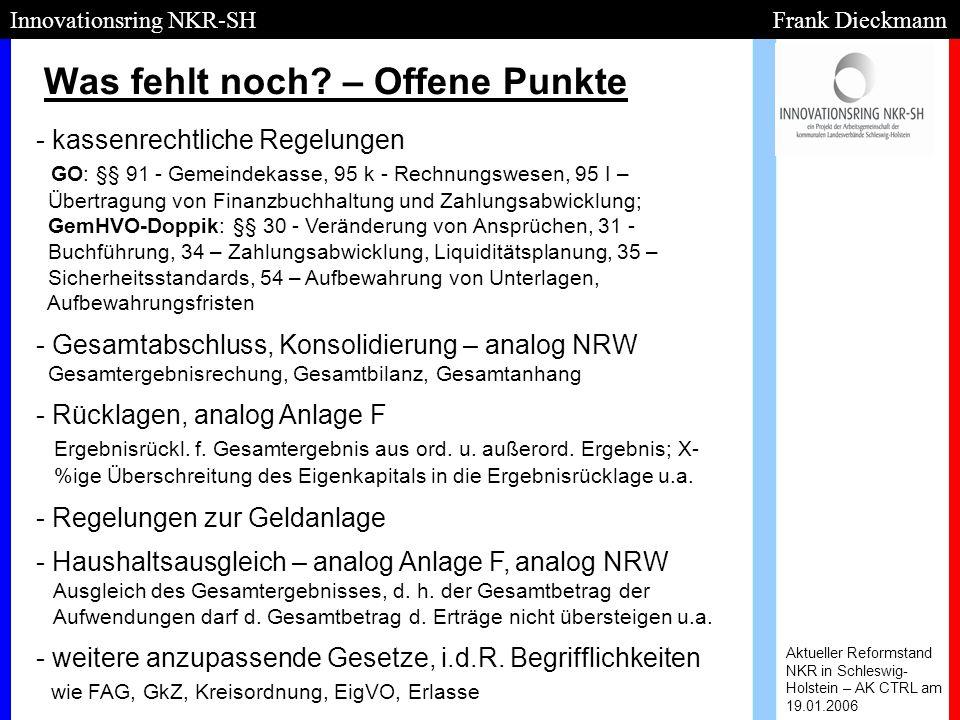 Was fehlt noch? – Offene Punkte Aktueller Reformstand NKR in Schleswig- Holstein – AK CTRL am 19.01.2006 Innovationsring NKR-SH Frank Dieckmann - - ka