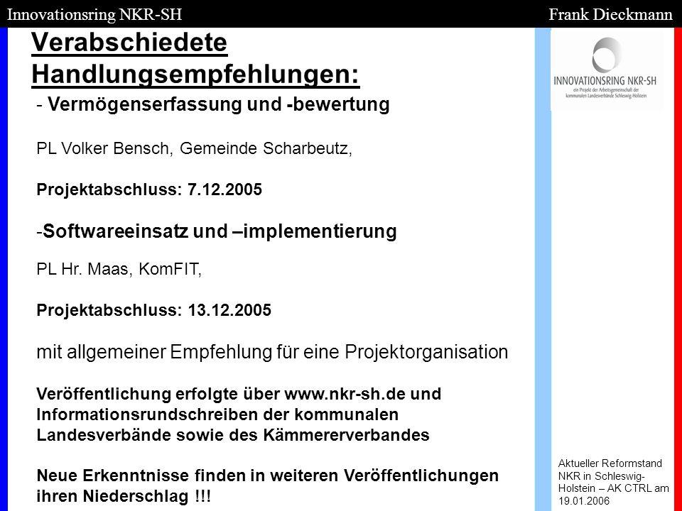 Verabschiedete Handlungsempfehlungen: Aktueller Reformstand NKR in Schleswig- Holstein – AK CTRL am 19.01.2006 Innovationsring NKR-SH Frank Dieckmann