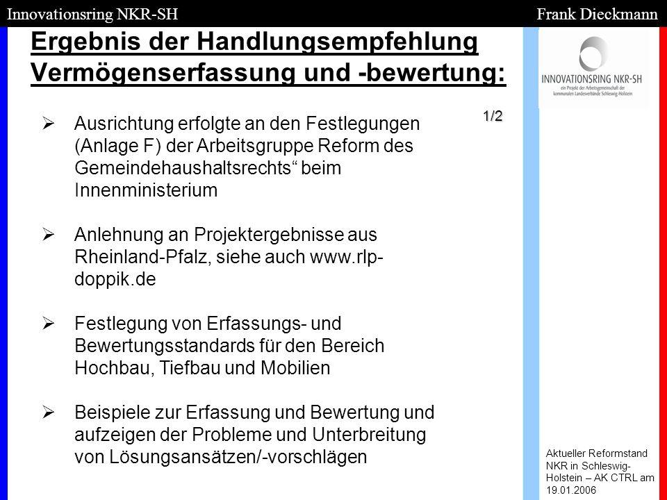 Ergebnis der Handlungsempfehlung Vermögenserfassung und -bewertung: Aktueller Reformstand NKR in Schleswig- Holstein – AK CTRL am 19.01.2006 Innovatio