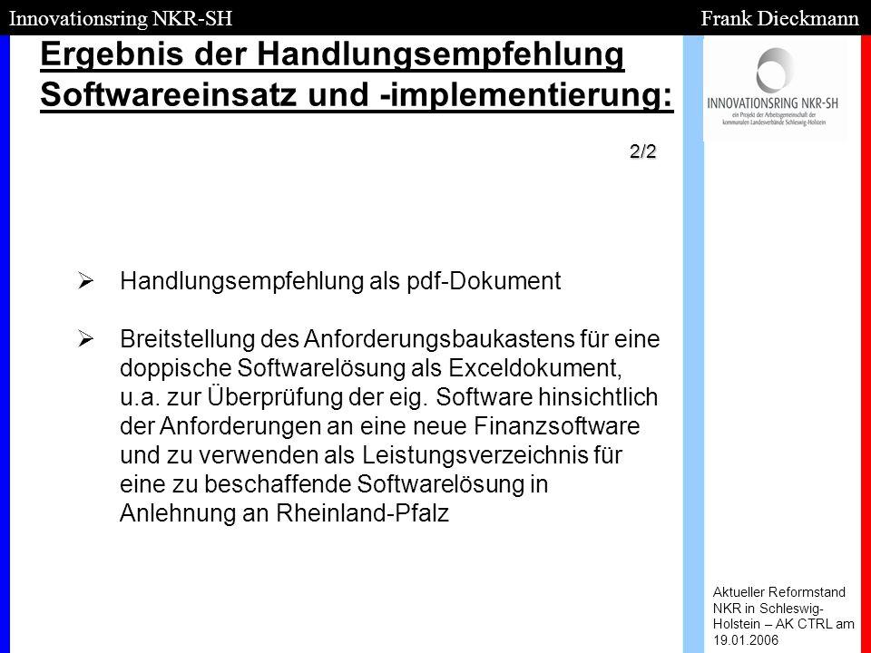 Ergebnis der Handlungsempfehlung Softwareeinsatz und -implementierung: Aktueller Reformstand NKR in Schleswig- Holstein – AK CTRL am 19.01.2006 Innova