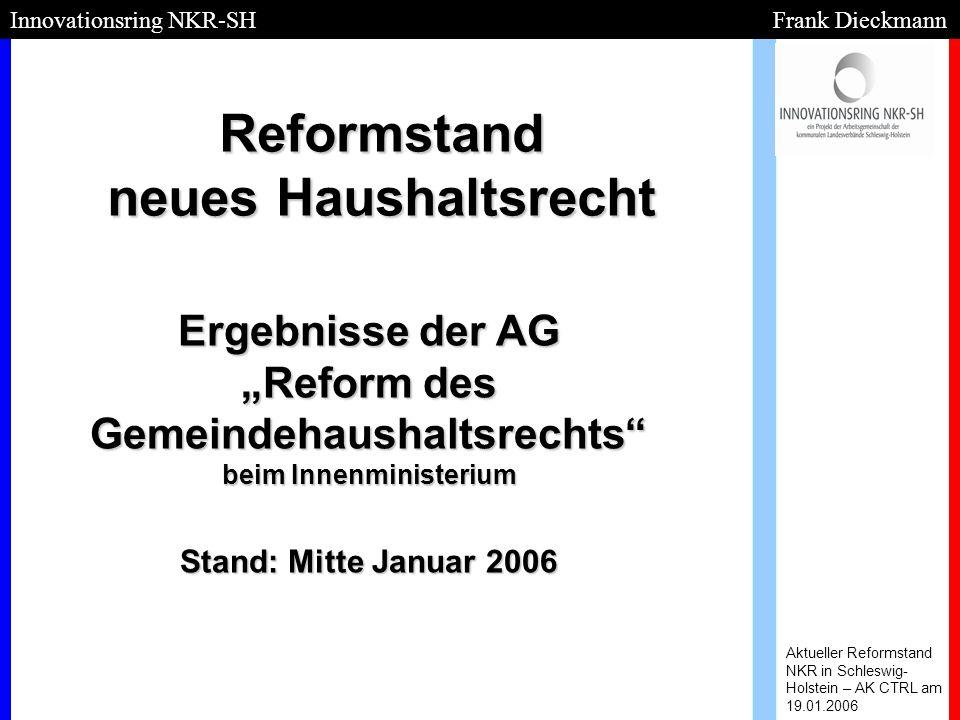 Reformstand neues Haushaltsrecht Aktueller Reformstand NKR in Schleswig- Holstein – AK CTRL am 19.01.2006 Innovationsring NKR-SH Frank Dieckmann Ergeb