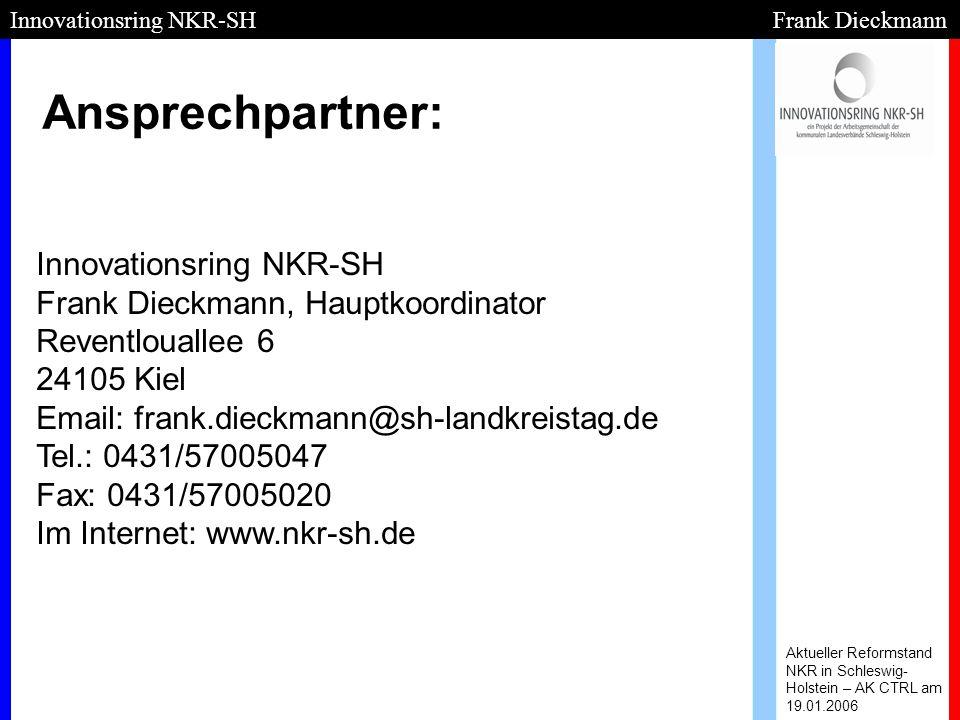 Ansprechpartner: Aktueller Reformstand NKR in Schleswig- Holstein – AK CTRL am 19.01.2006 Innovationsring NKR-SH Frank Dieckmann Innovationsring NKR-S