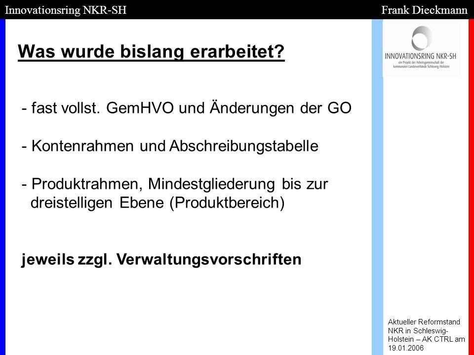 Was wurde bislang erarbeitet? Aktueller Reformstand NKR in Schleswig- Holstein – AK CTRL am 19.01.2006 Innovationsring NKR-SH Frank Dieckmann - - fast