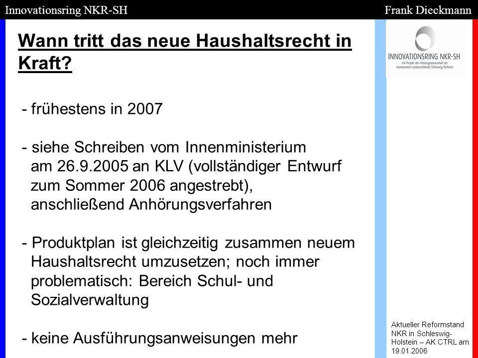 Wann tritt das neue Haushaltsrecht in Kraft? Aktueller Reformstand NKR in Schleswig- Holstein – AK CTRL am 19.01.2006 Innovationsring NKR-SH Frank Die