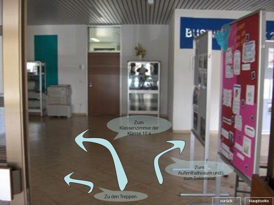 zurück Zum Klassenzimmer der Klasse 10 a Zu den Treppen Zum Aufenthaltsraum und zum Sekretariat