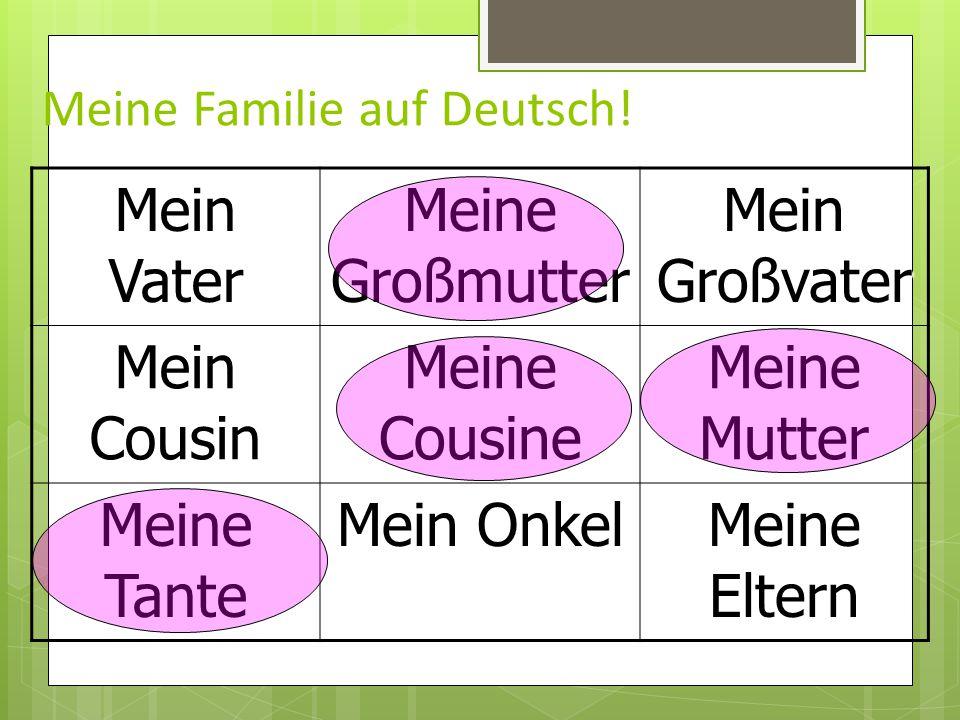 Meine Familie auf Deutsch! Mein Vater Meine Großmutter Mein Großvater Mein Cousin Meine Cousine Meine Mutter Meine Tante Mein Onkel Meine Eltern