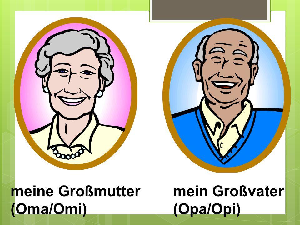 meine Großmutter (Oma/Omi) mein Großvater (Opa/Opi)