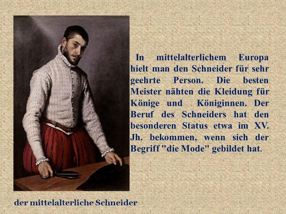 In mittelalterlichem Europa hielt man den Schneider für sehr geehrte Person.