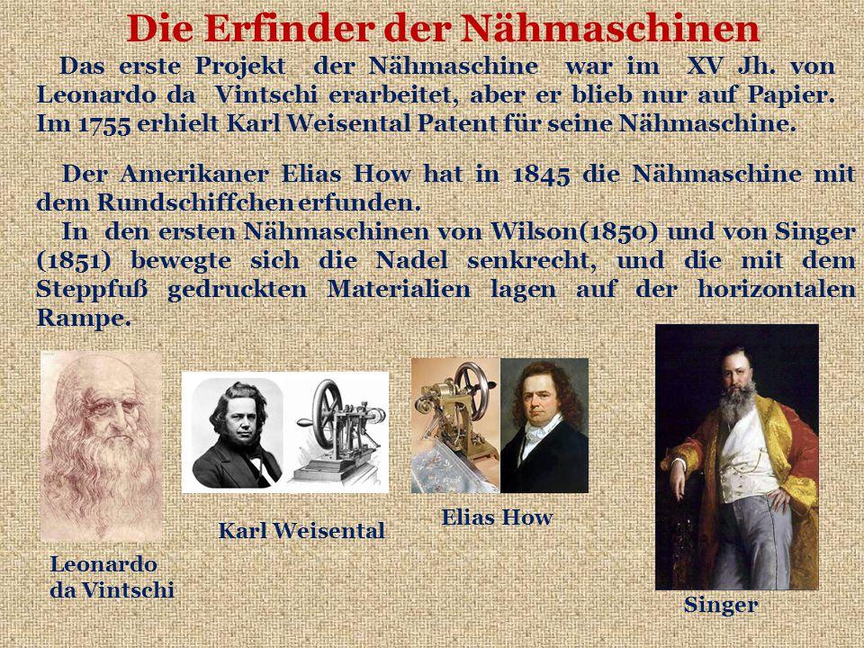 Der Amerikaner Elias How hat in 1845 die Nähmaschine mit dem Rundschiffchen erfunden.