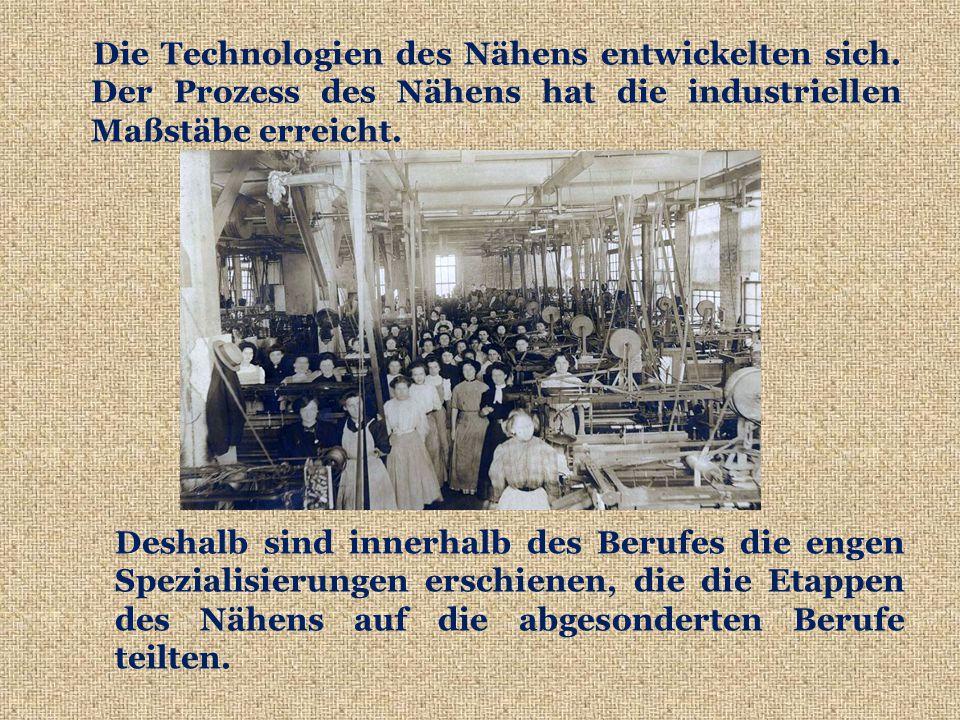 Die Technologien des Nähens entwickelten sich.