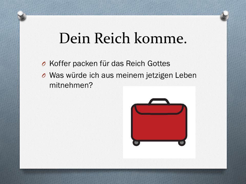 O Koffer packen für das Reich Gottes O Was würde ich aus meinem jetzigen Leben mitnehmen?