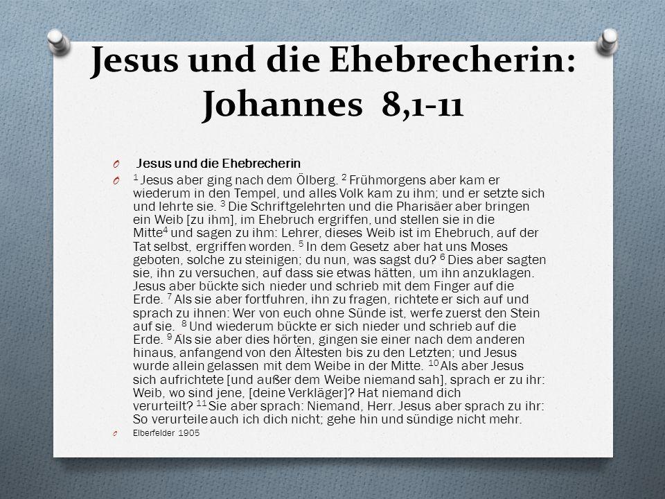 Jesus und die Ehebrecherin: Johannes 8,1-11 O Jesus und die Ehebrecherin O 1 Jesus aber ging nach dem Ölberg. 2 Frühmorgens aber kam er wiederum in de