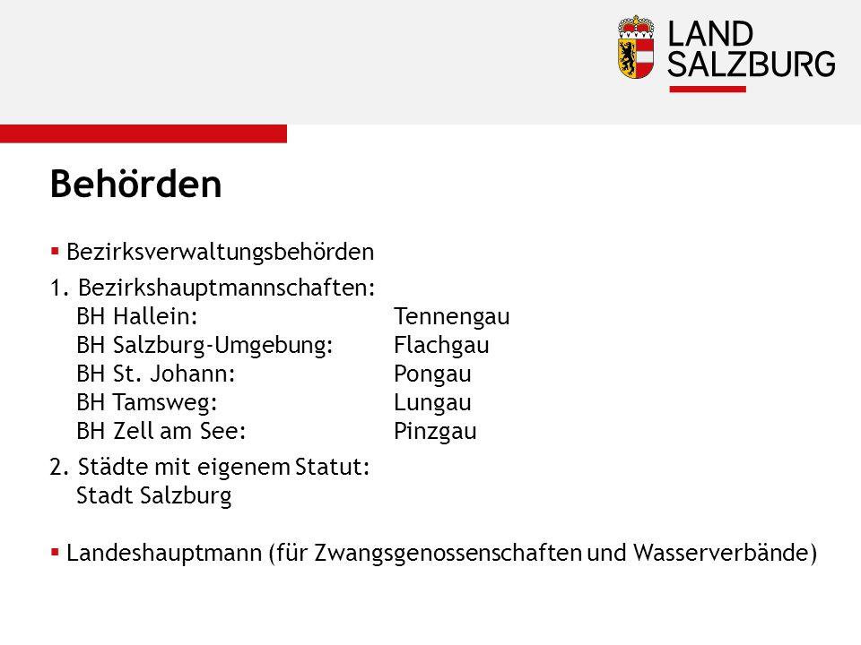 Behörden  Bezirksverwaltungsbehörden 1. Bezirkshauptmannschaften: BH Hallein:Tennengau BH Salzburg-Umgebung:Flachgau BH St. Johann:Pongau BH Tamsweg: