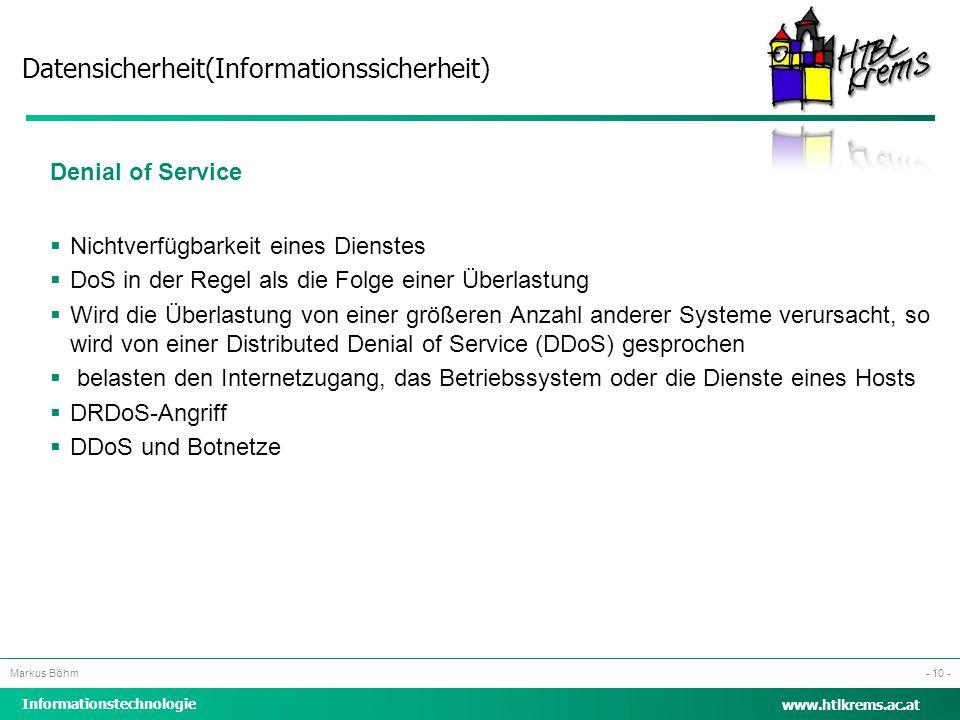 Datensicherheit(Informationssicherheit) Informationstechnologie Markus Böhm www.htlkrems.ac.at - 10 - Denial of Service  Nichtverfügbarkeit eines Die