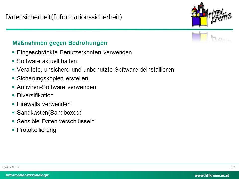 Datensicherheit(Informationssicherheit) Informationstechnologie Markus Böhm www.htlkrems.ac.at - 14 - Maßnahmen gegen Bedrohungen  Eingeschränkte Ben