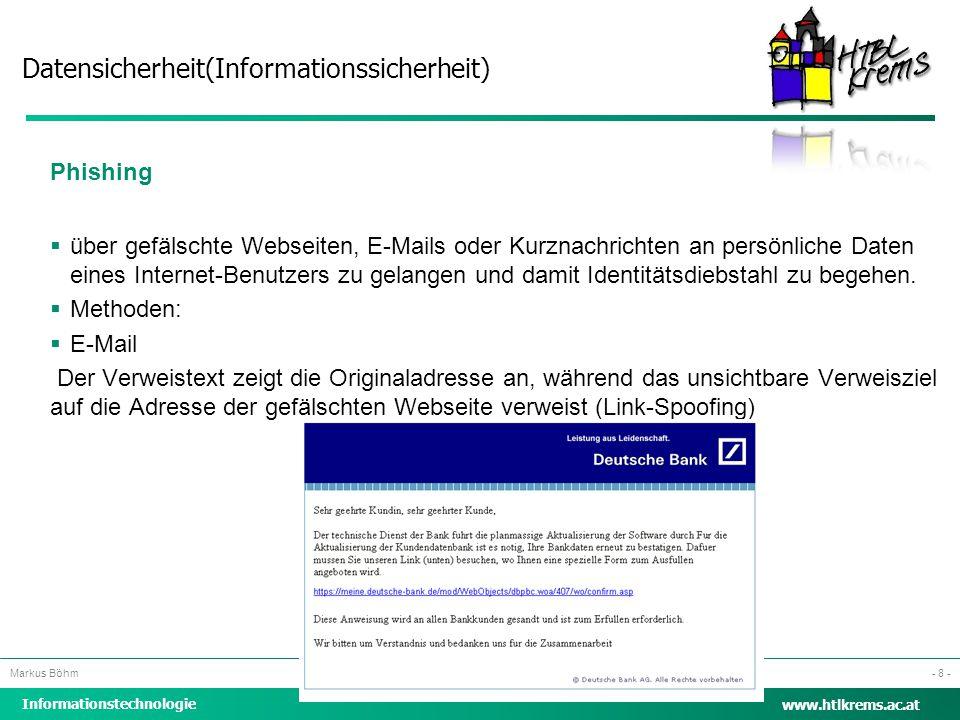 Datensicherheit(Informationssicherheit) Informationstechnologie Markus Böhm www.htlkrems.ac.at - 8 - Phishing  über gefälschte Webseiten, E-Mails ode