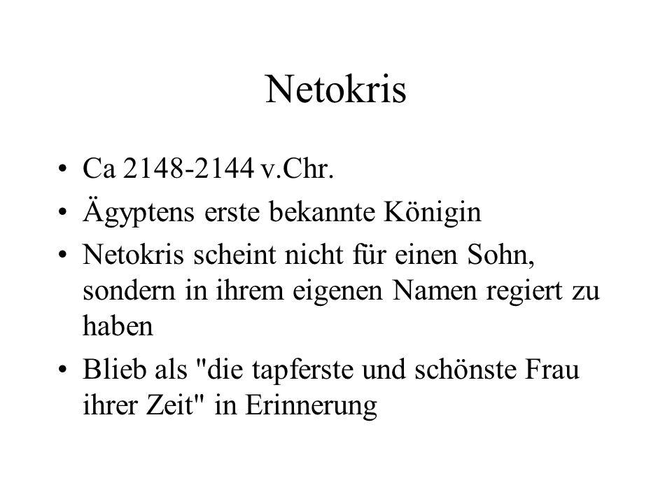 Netokris Ca 2148-2144 v.Chr. Ägyptens erste bekannte Königin Netokris scheint nicht für einen Sohn, sondern in ihrem eigenen Namen regiert zu haben Bl