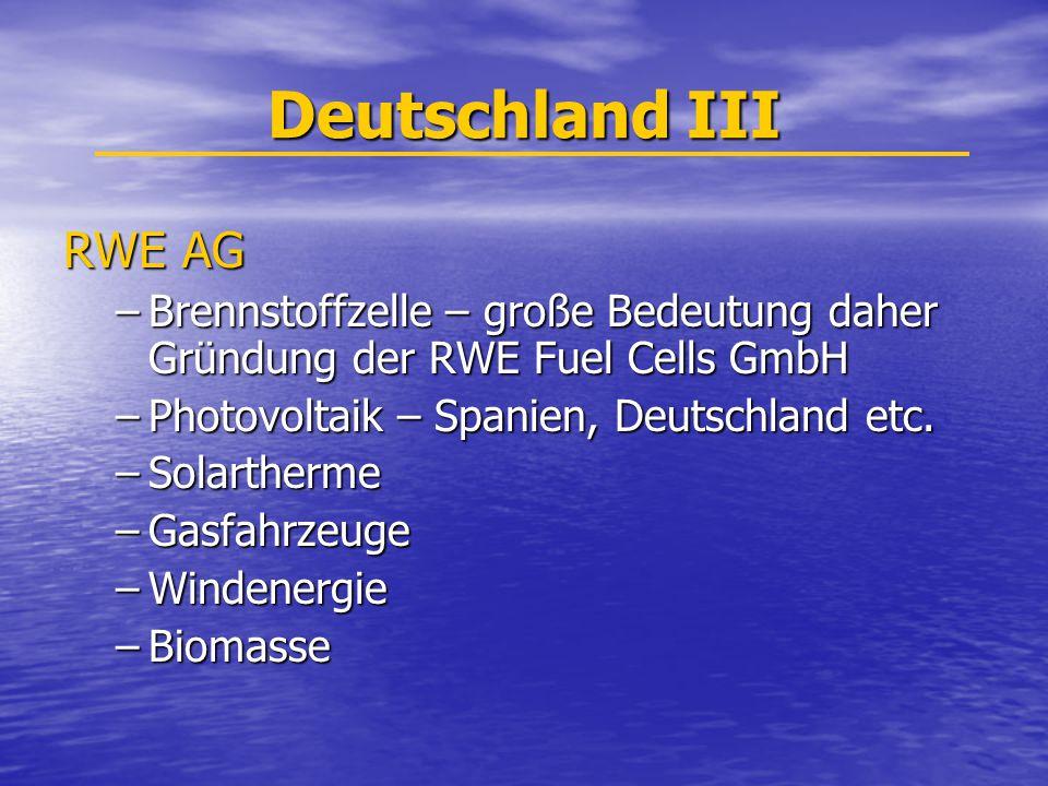 Deutschland III RWE AG –Brennstoffzelle – große Bedeutung daher Gründung der RWE Fuel Cells GmbH –Photovoltaik – Spanien, Deutschland etc. –Solartherm