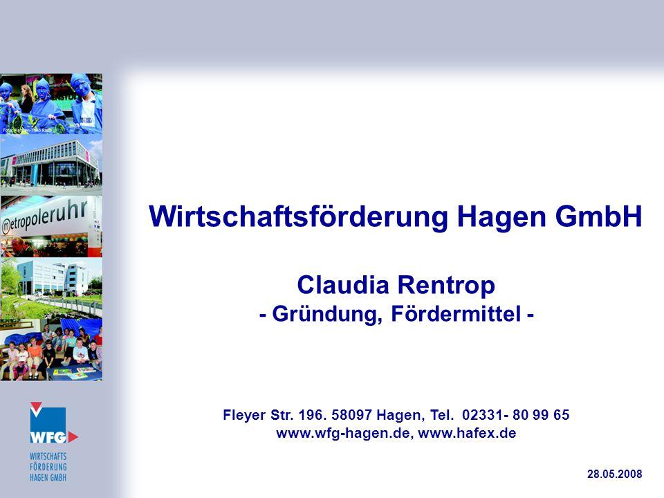 Wirtschaftsförderung Hagen GmbH Claudia Rentrop - Gründung, Fördermittel - Fleyer Str. 196. 58097 Hagen, Tel. 02331- 80 99 65 www.wfg-hagen.de, www.ha