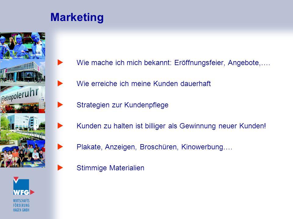 Marketing  Wie mache ich mich bekannt: Eröffnungsfeier, Angebote,….  Wie erreiche ich meine Kunden dauerhaft  Strategien zur Kundenpflege  Kunden