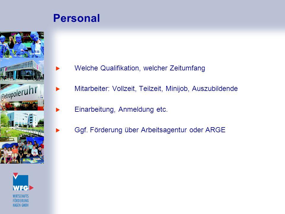 Personal  Welche Qualifikation, welcher Zeitumfang  Mitarbeiter: Vollzeit, Teilzeit, Minijob, Auszubildende  Einarbeitung, Anmeldung etc.  Ggf. Fö