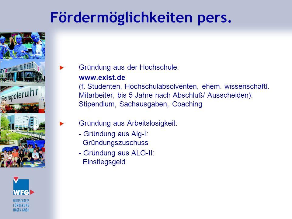 Fördermöglichkeiten pers.  Gründung aus der Hochschule: www.exist.de (f. Studenten, Hochschulabsolventen, ehem. wissenschaftl. Mitarbeiter; bis 5 Jah
