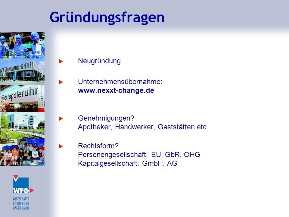 Gründungsfragen  Neugründung  Unternehmensübernahme: www.nexxt-change.de  Genehmigungen? Apotheker, Handwerker, Gaststätten etc.  Rechtsform? Pers