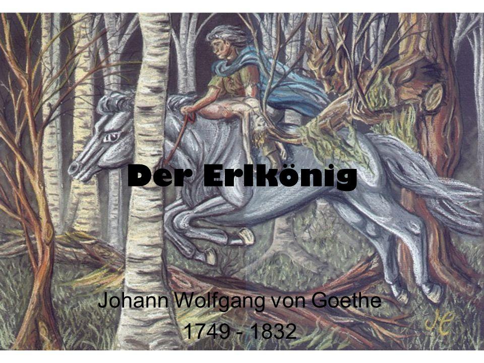 Der Erlkönig Johann Wolfgang von Goethe 1749 - 1832