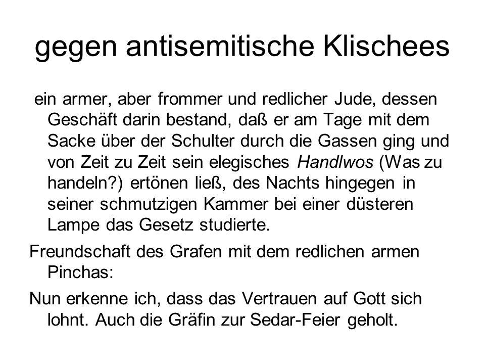 gegen antisemitische Klischees ein armer, aber frommer und redlicher Jude, dessen Geschäft darin bestand, daß er am Tage mit dem Sacke über der Schult