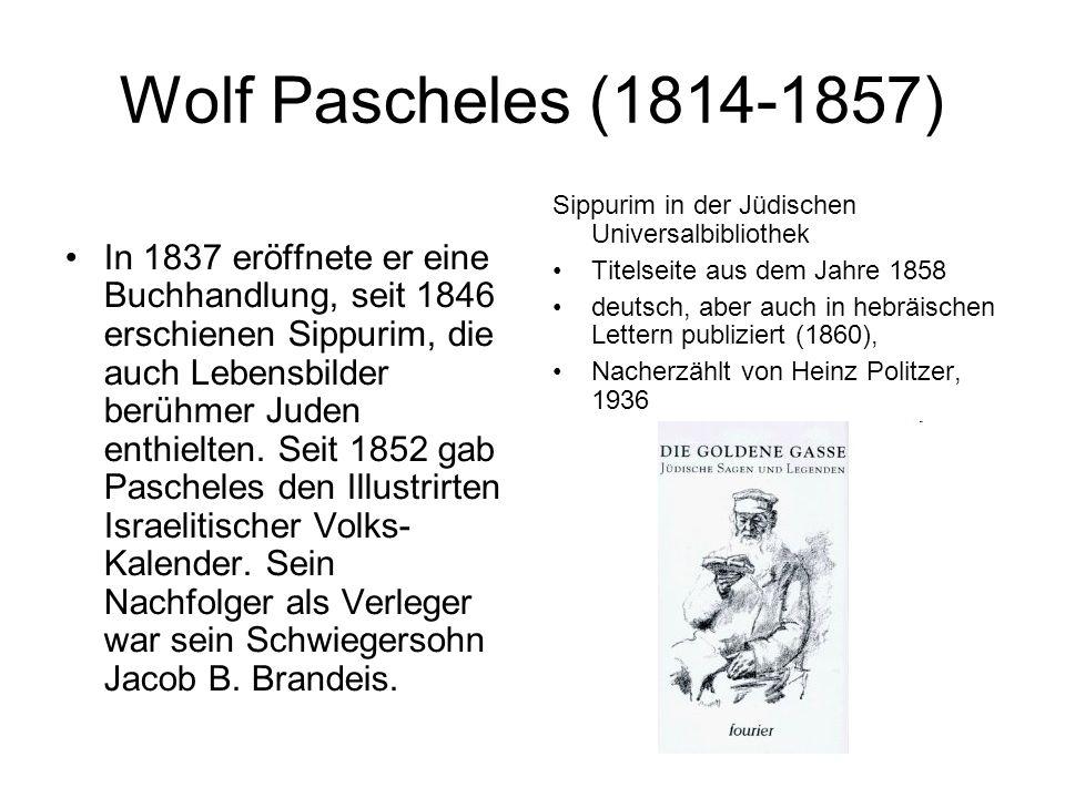 Wolf Pascheles (1814-1857) In 1837 eröffnete er eine Buchhandlung, seit 1846 erschienen Sippurim, die auch Lebensbilder berühmer Juden enthielten.