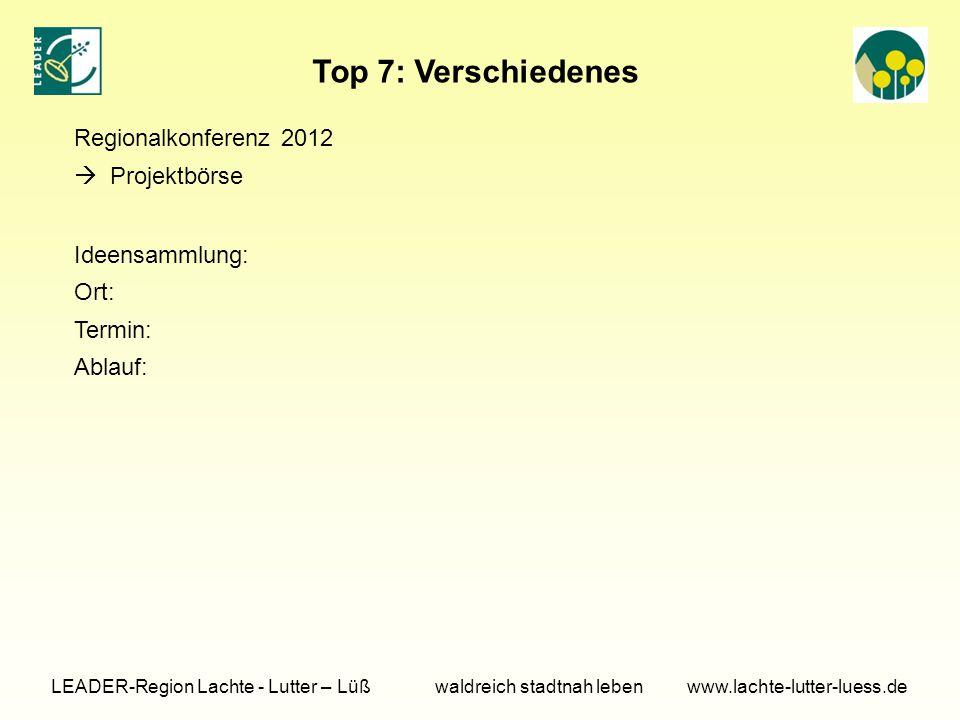 Top 7: Verschiedenes LEADER-Region Lachte - Lutter – Lüß waldreich stadtnah leben www.lachte-lutter-luess.de Regionalkonferenz 2012  Projektbörse Ideensammlung: Ort: Termin: Ablauf: