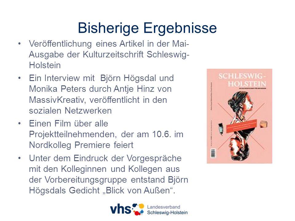 Bisherige Ergebnisse Veröffentlichung eines Artikel in der Mai- Ausgabe der Kulturzeitschrift Schleswig- Holstein Ein Interview mit Björn Högsdal und Monika Peters durch Antje Hinz von MassivKreativ, veröffentlicht in den sozialen Netzwerken Einen Film über alle Projektteilnehmenden, der am 10.6.