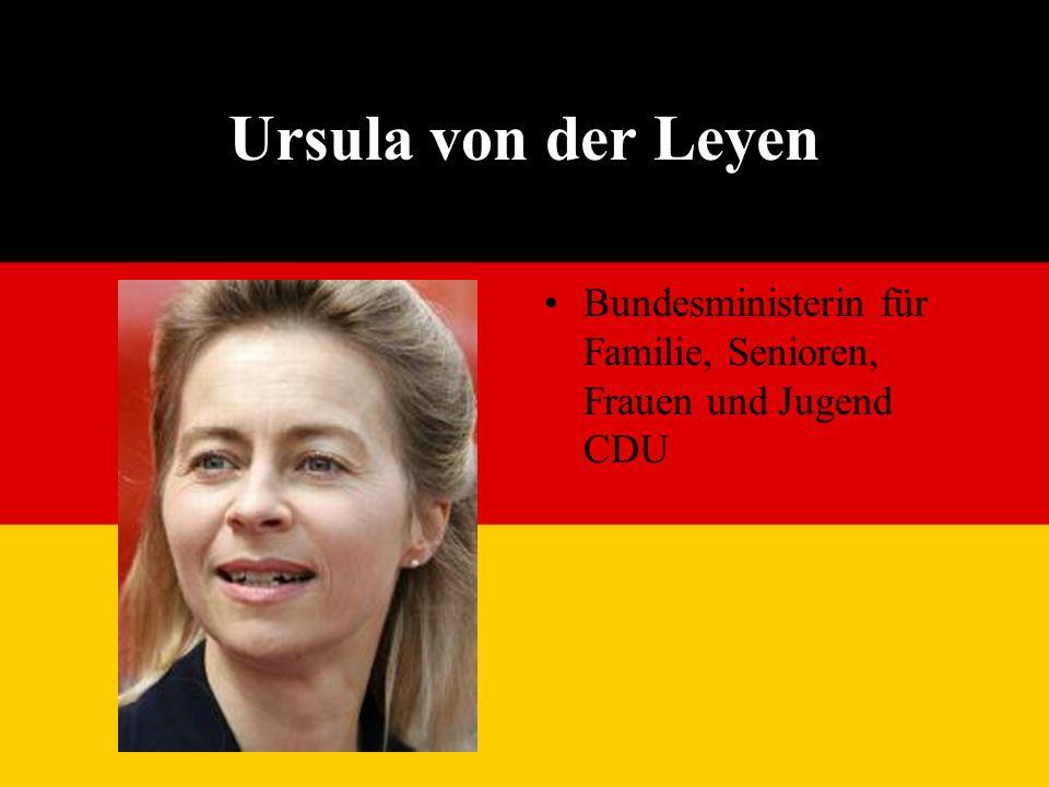 Ursula von der Leyen Bundesministerin für Familie, Senioren, Frauen und Jugend CDU