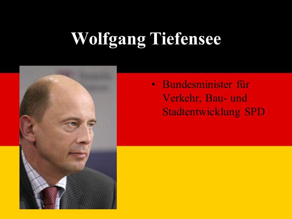 Wolfgang Tiefensee Bundesminister für Verkehr, Bau- und Stadtentwicklung SPD
