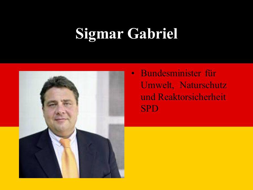 Sigmar Gabriel Bundesminister für Umwelt, Naturschutz und Reaktorsicherheit SPD