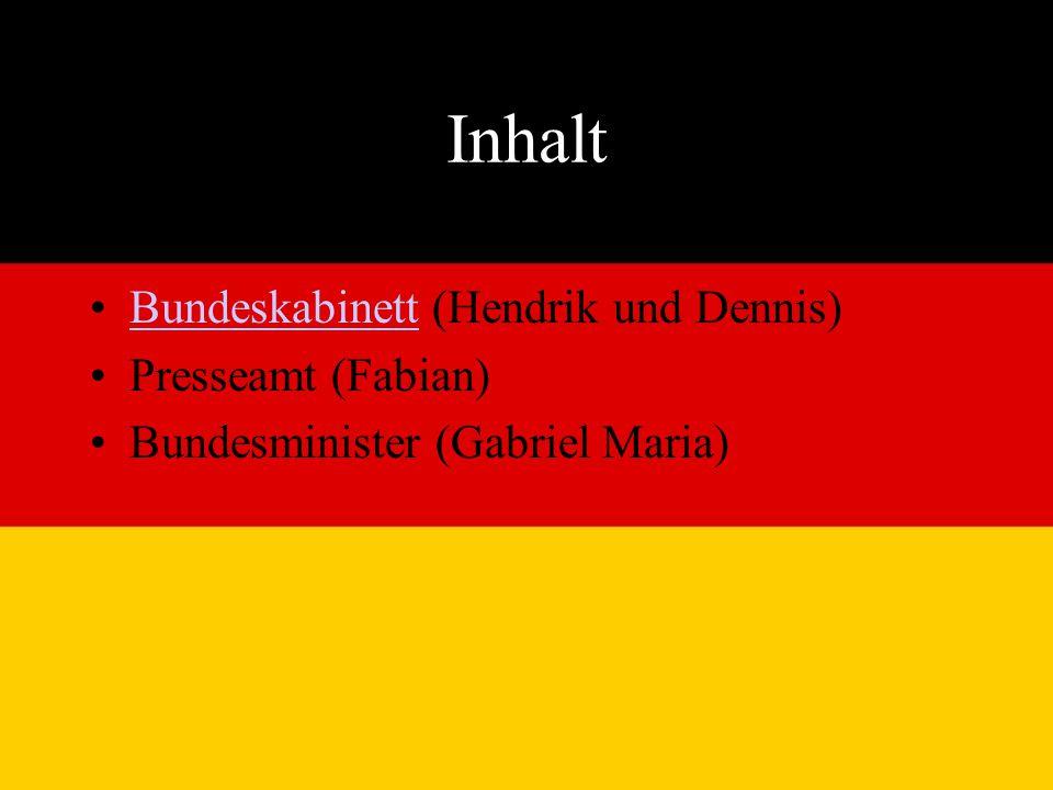 Inhalt Bundeskabinett (Hendrik und Dennis)Bundeskabinett Presseamt (Fabian) Bundesminister (Gabriel Maria)