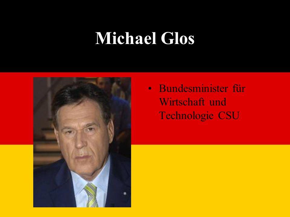 Michael Glos Bundesminister für Wirtschaft und Technologie CSU
