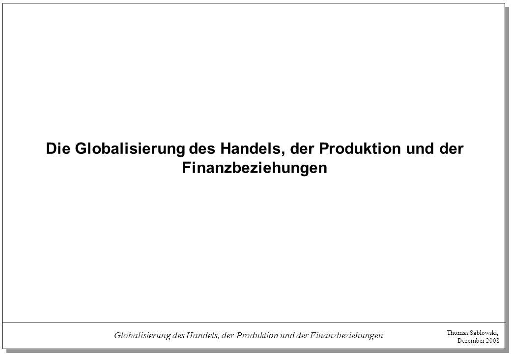 Thomas Sablowski, Dezember 2008 Globalisierung des Handels, der Produktion und der Finanzbeziehungen Grenzüberschreitende Fusionen und Übernahmen im Wert von mehr als 1 Mrd.