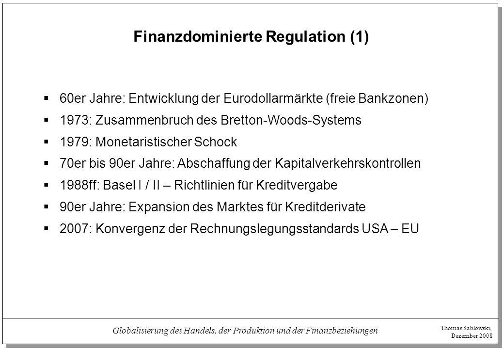 Thomas Sablowski, Dezember 2008 Globalisierung des Handels, der Produktion und der Finanzbeziehungen Finanzdominierte Regulation (1)  60er Jahre: Ent